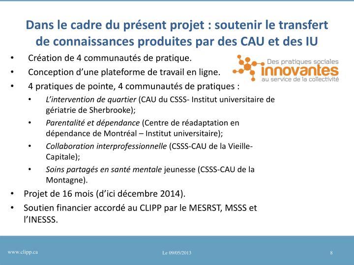 Dans le cadre du présent projet: soutenir le transfert de connaissances produites par des CAU et des IU
