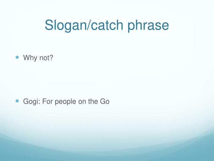 Slogan/catch phrase