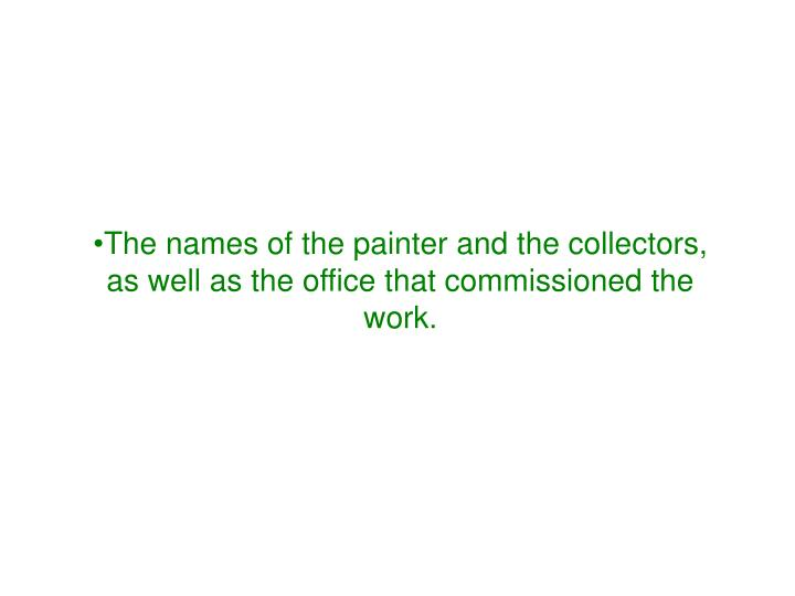 The names of the painter and the collectors, as well as the office that commissioned the work.