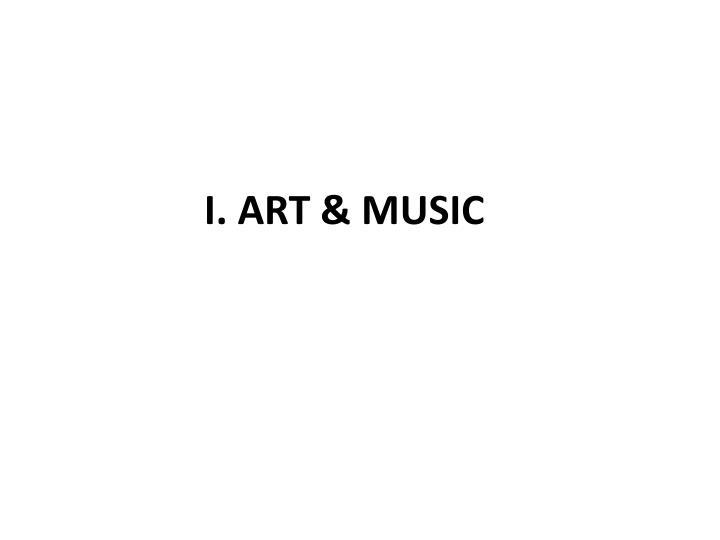 I. ART & MUSIC