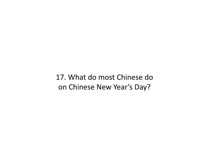 17. What do most Chinese do on Chinese New Year's Day?
