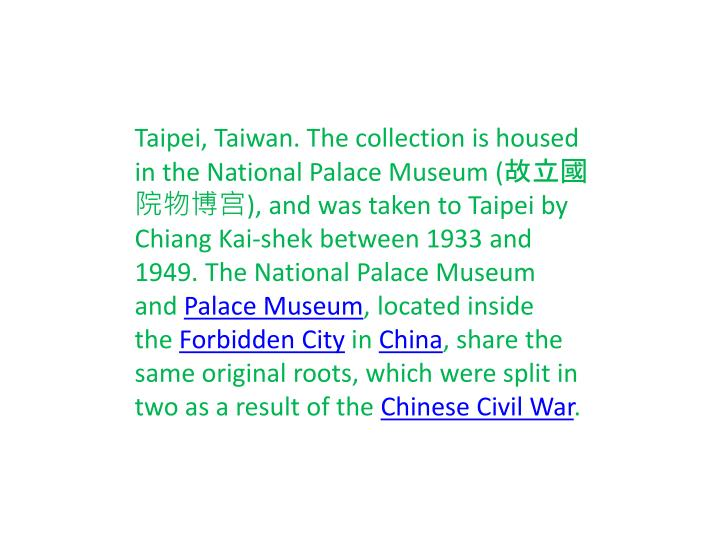 Taipei, Taiwan. The collection is housed in the National Palace Museum (