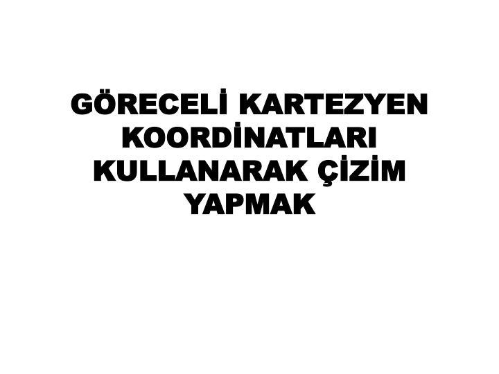 GÖRECELİ