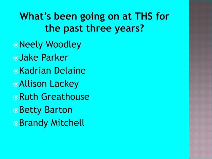 What's been going on at THS for the past three years?
