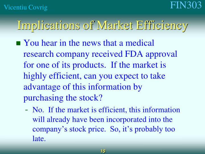 You hear in the news that a medical research company received FDA approval for one of its products.  If the market is highly efficient, can you expect to take advantage of this information by purchasing the stock?