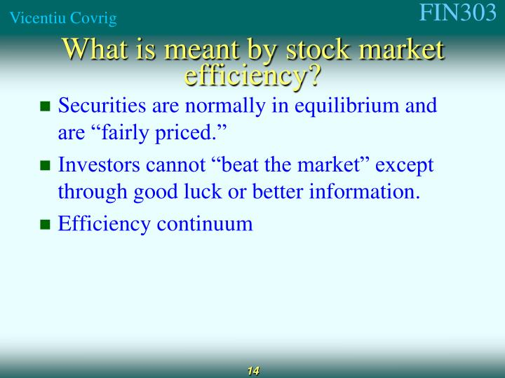 "Securities are normally in equilibrium and are ""fairly priced."""