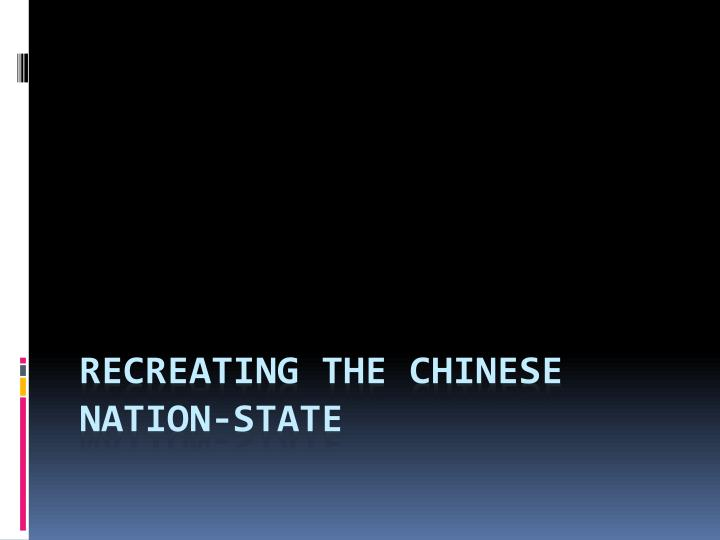 Recreating the Chinese Nation-State