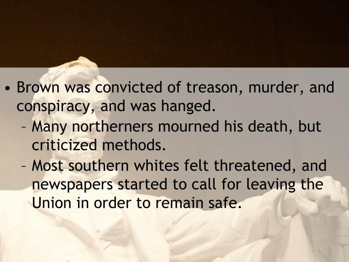 Brown was convicted of treason, murder, and conspiracy, and was hanged.