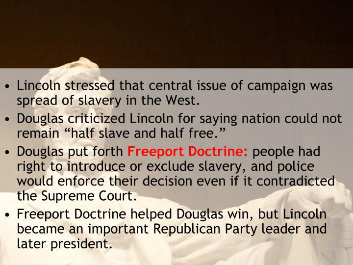 Lincoln stressed that central issue of campaign was spread of slavery in the West.
