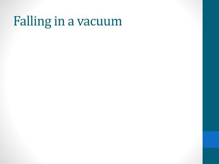 Falling in a vacuum
