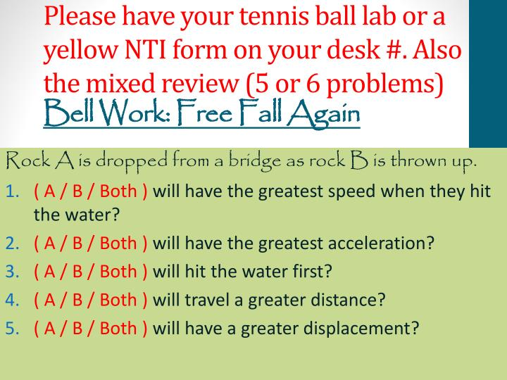 Please have your tennis ball lab or a yellow NTI form on your desk #.