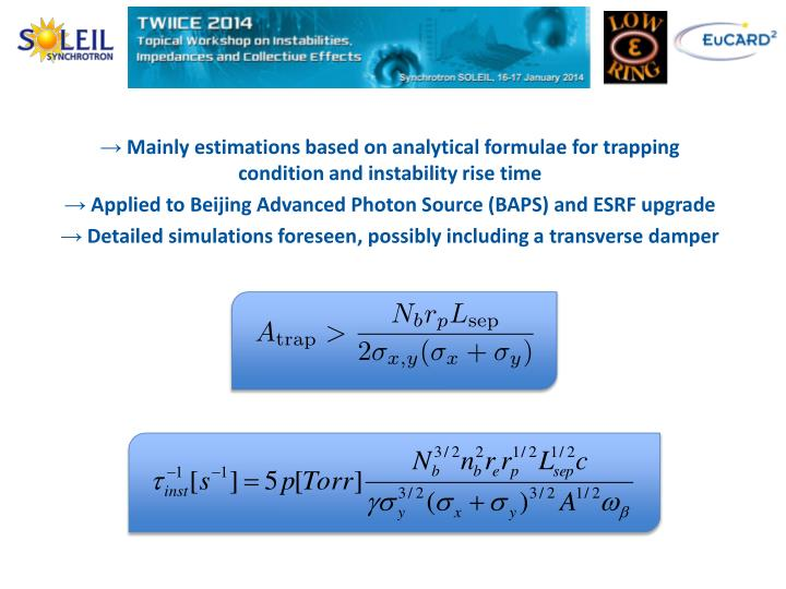 Mainly estimations based on analytical formulae for trapping condition and instability rise time