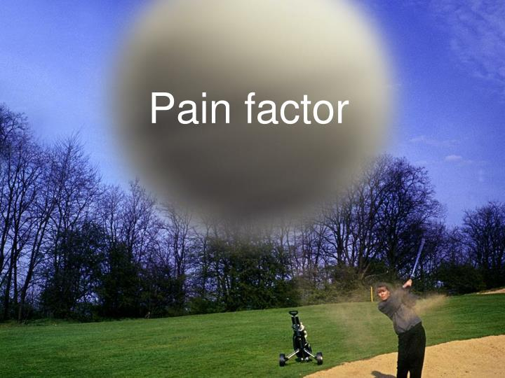 Pain factor