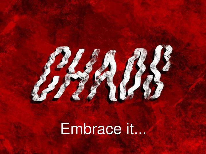 Embrace it...