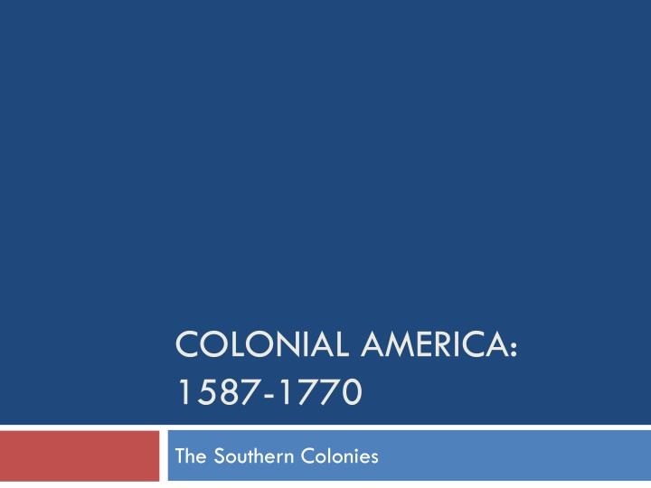 Colonial america 1587 1770