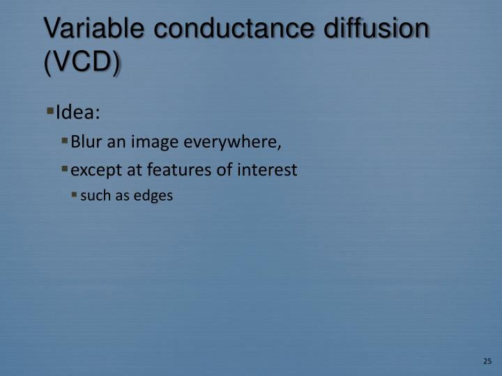 Variable conductance diffusion (VCD)