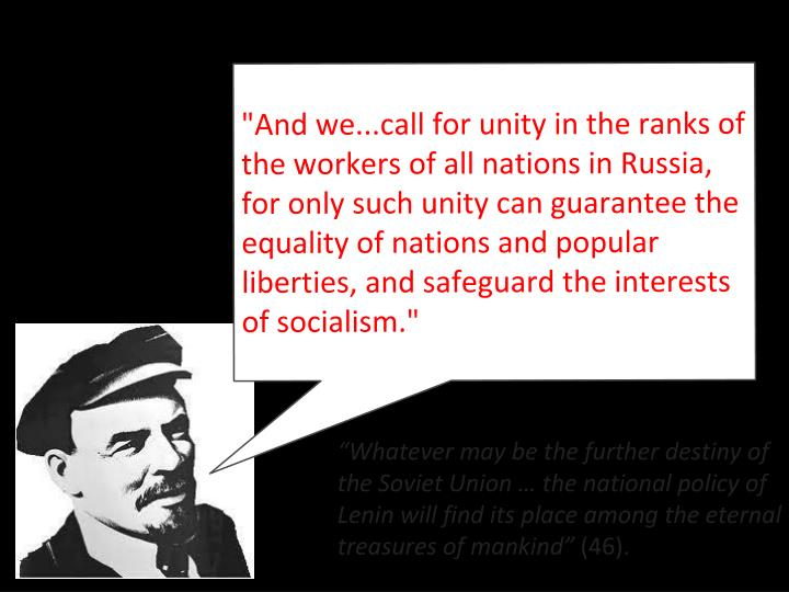 """And we...call for unity in the ranks of the workers of all nations in Russia, for only such unity can guarantee the equality of nations and popular liberties, and safeguard the interests of socialism."""