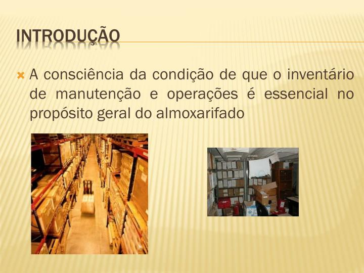 A consciência da condição de que o inventário de manutenção e operações é essencial no propósito geral do almoxarifado