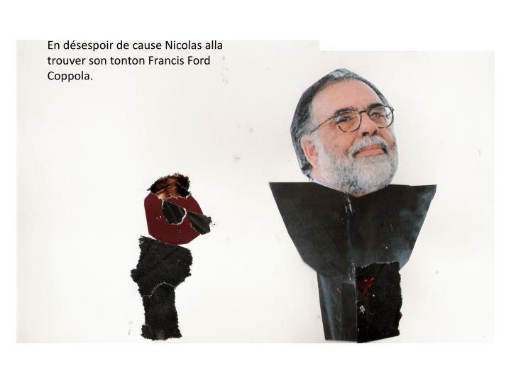 En désespoir de cause Nicolas alla trouver son tonton Francis Ford Coppola.