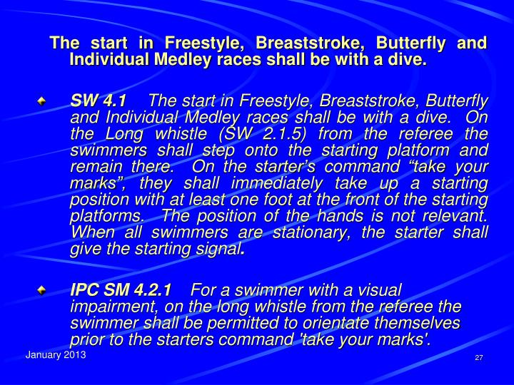 The start in Freestyle, Breaststroke, Butterfly and Individual Medley races shall be with a dive.
