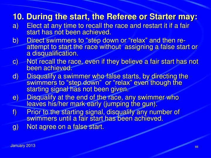 10. During the start, the Referee or Starter may: