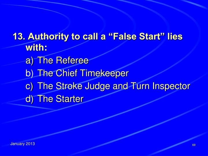 "13. Authority to call a ""False Start"" lies with:"