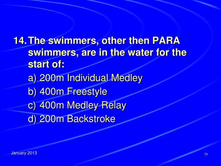 14.	The swimmers, other then PARA swimmers, are in the water for the start of: