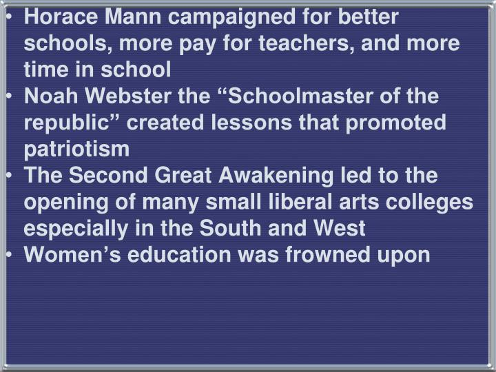 Horace Mann campaigned for better schools, more pay for teachers, and more time in school