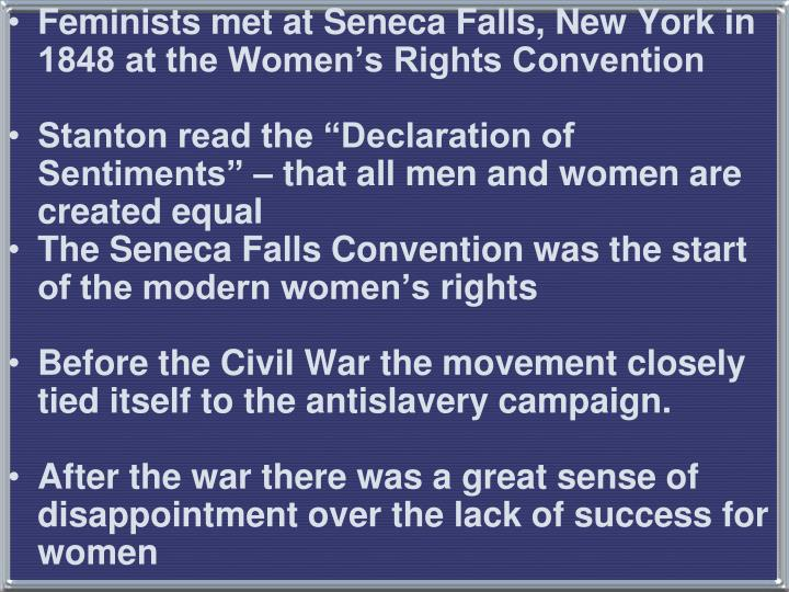 Feminists met at Seneca Falls, New York in 1848 at the Women's Rights Convention