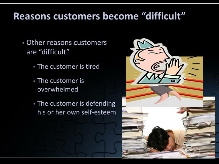 "Reasons customers become ""difficult"""