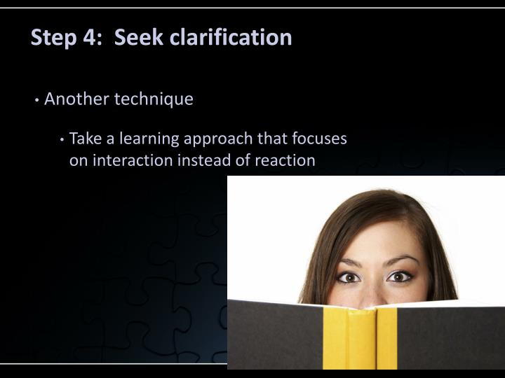 Step 4:  Seek clarification