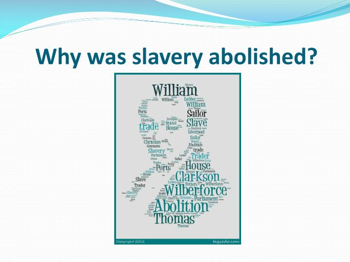 the main reasons why slavery should be abolished Why was slavery abolished there are other reasons such as the i think that there was no main reason why slavery was abolished but i think that the.