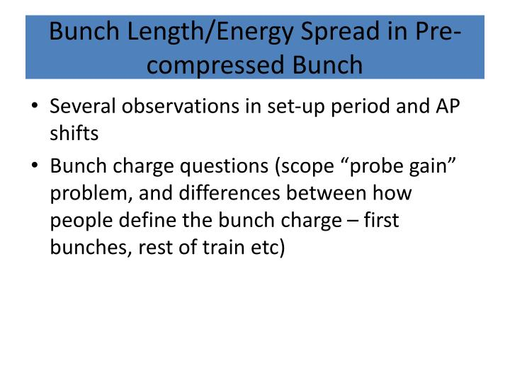 Bunch Length/Energy Spread in Pre-compressed Bunch