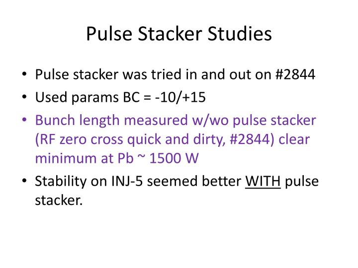 Pulse Stacker Studies