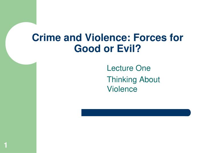crime and violence forces for good or evil