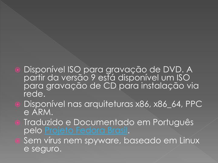 Disponvel ISO para gravao de DVD. A partir da verso 9 est disponvel um ISO para gravao de CD para instalao via rede.
