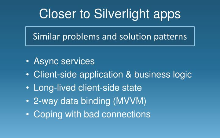 Closer to Silverlight apps