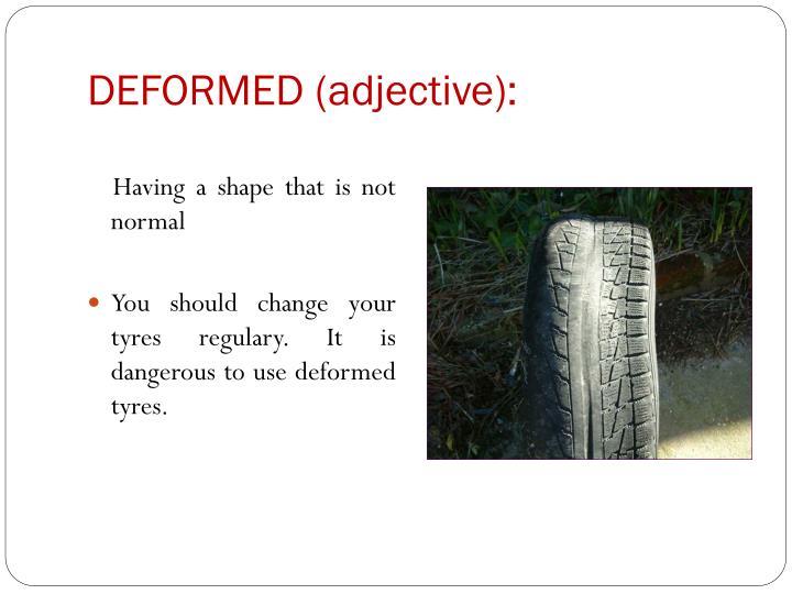 DEFORMED (adjective):