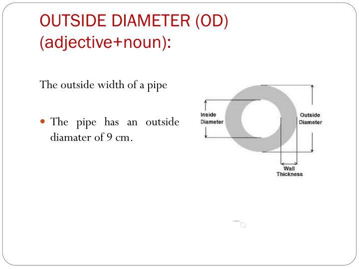 OUTSIDE DIAMETER (OD) (adjective+noun):