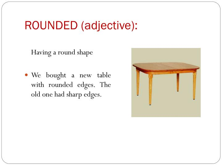 ROUNDED (adjective):