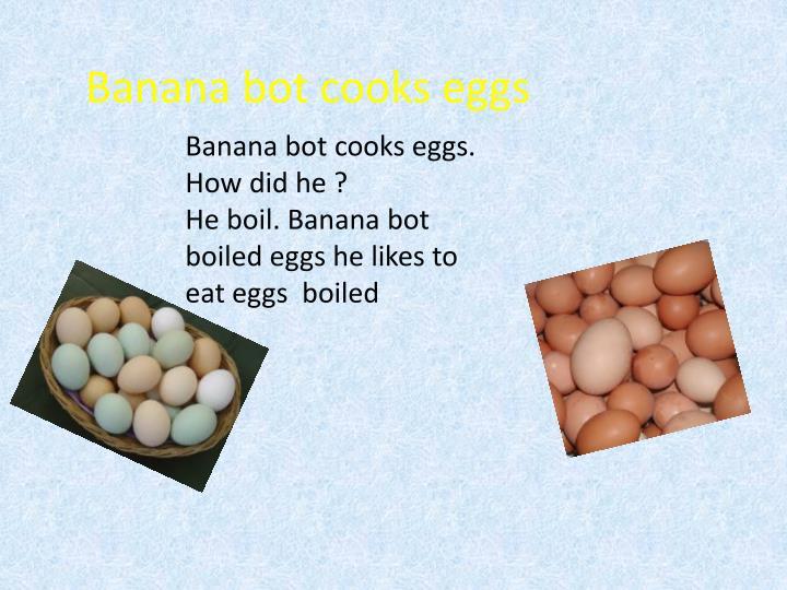 Banana bot cooks eggs