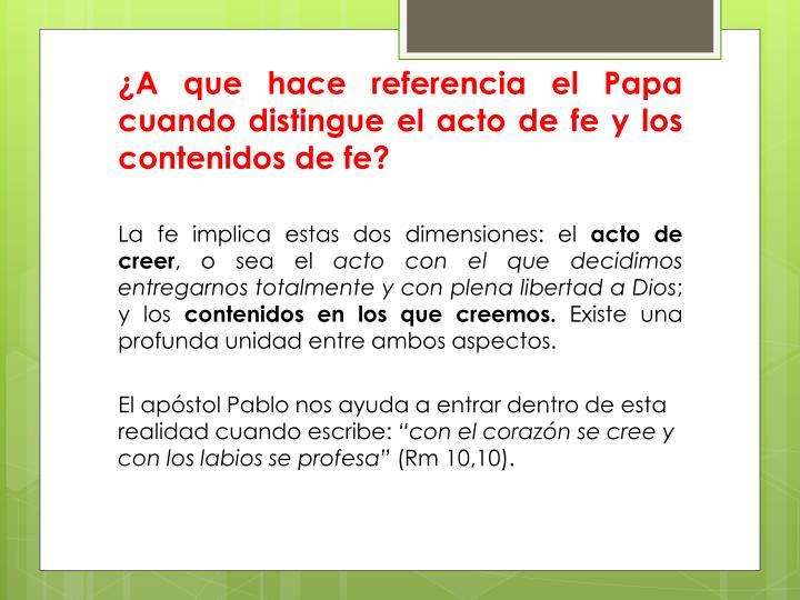 ¿A que hace referencia el Papa cuando distingue el acto de fe y los contenidos de fe?