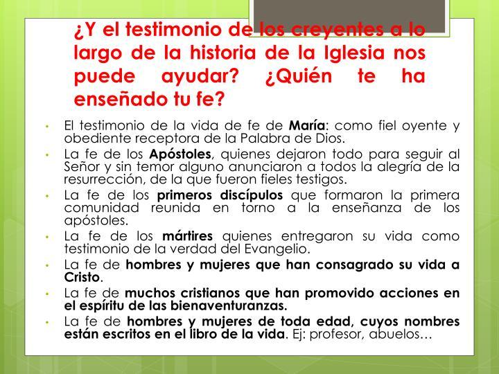 ¿Y el testimonio de los creyentes a lo largo de la historia de la Iglesia nos puede ayudar? ¿Quién te ha enseñado tu fe?
