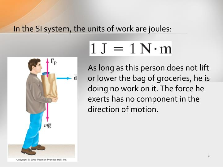 In the SI system, the units of work are joules: