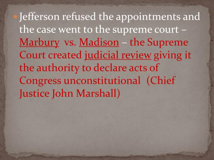 Jefferson refused the appointments and the case went to the supreme court –