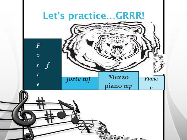 Let's practice…GRRR!