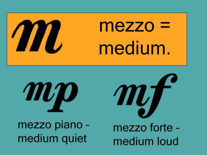 mezzo =       medium.