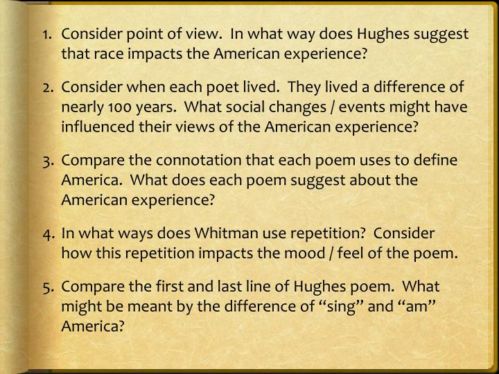 Consider point of view.  In what way does Hughes suggest that race impacts the American experience