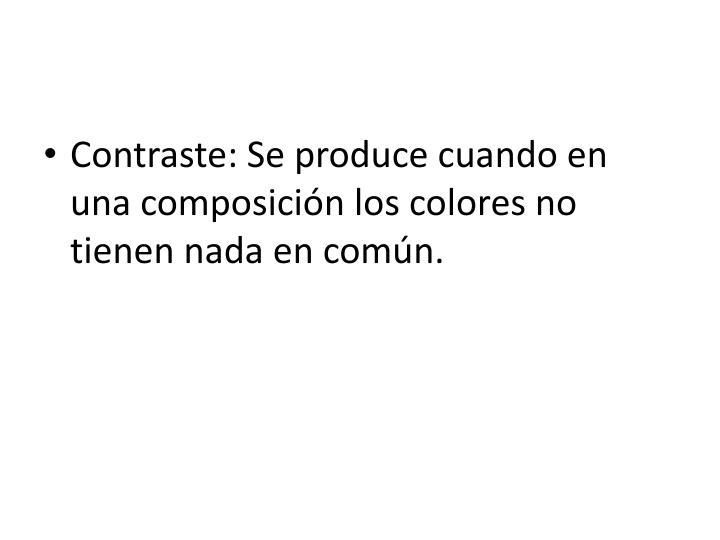 Contraste: Se produce cuando en una composición los colores no tienen nada en común.