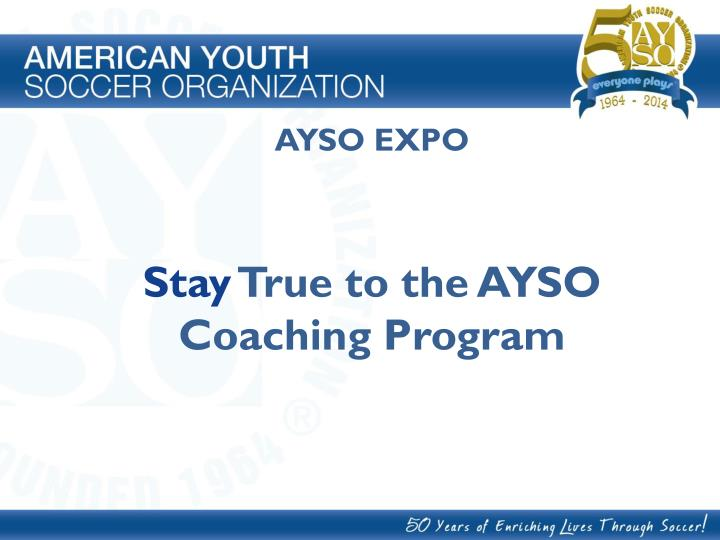 Ayso expo stay true to the ayso coaching program